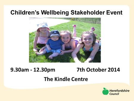 Children's Wellbeing Stakeholder Event 9.30am - 12.30pm 7th October 2014 The Kindle Centre.