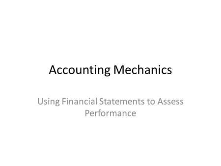 Accounting Mechanics Using Financial Statements to Assess Performance.