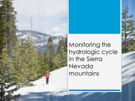 Monitoring the hydrologic cycle in the Sierra Nevada mountains.
