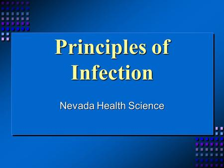 Principles of Infection Nevada Health Science. Principles of Infection n Understanding the basic principles of infection is essential for any health care.