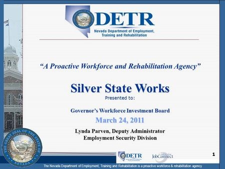"The Nevada Department of Employment, Training and Rehabilitation is a proactive workforce & rehabilitation agency 1 ""A Proactive Workforce and Rehabilitation."
