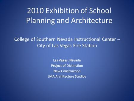 College of Southern Nevada Instructional Center – City of Las Vegas Fire Station Las Vegas, Nevada Project of Distinction New Construction JMA Architecture.
