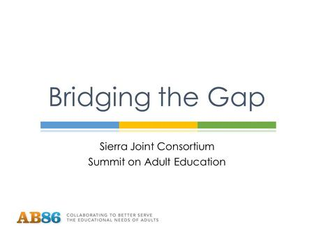 Sierra Joint Consortium Summit on Adult Education Bridging the Gap.