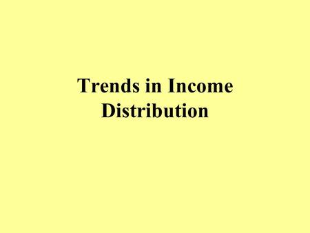 Trends in Income Distribution. Trends in Income Distribution Wealth & Poverty 1.Poverty rose from the late 1970's until the early 1990's, both in absolute.