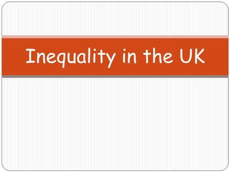 Inequality in the UK. Lesson Objectives I will get the opportunity to develop my understanding of difference between income and wealth. I will be able.