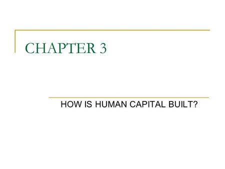 CHAPTER 3 HOW IS HUMAN CAPITAL BUILT?. Health and Education: Questions: What is the direction of causation between health and material well-being? Does.