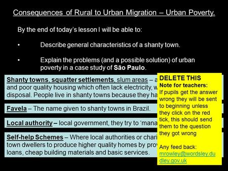 Consequences of Rural to Urban Migration – Urban Poverty. By the end of today's lesson I will be able to: Describe general characteristics of a shanty.