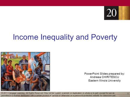 PowerPoint Slides prepared by: Andreea CHIRITESCU Eastern Illinois University Income Inequality and Poverty 1 © 2011 Cengage Learning. All Rights Reserved.