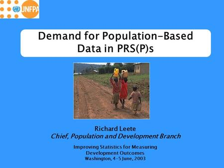 Demand for Population-Based Data in PRS(P)s Richard Leete Chief, Population and Development Branch Improving Statistics for Measuring Development Outcomes.