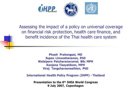Assessing the impact of a policy on universal coverage on financial risk protection, health care finance, and benefit incidence of the Thai health care.