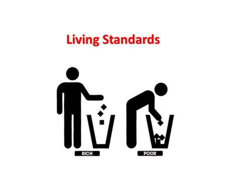 Living Standards. How do we measure the standard of living in a country?  We can look at a number of key measurements:  Average income  Quality of.