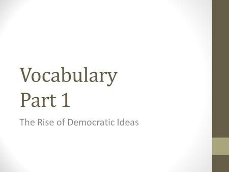 Vocabulary Part 1 The Rise of Democratic Ideas. 1. Greek Civilization- Created the first democracy only Athenian males could be citizens and vote conquered.