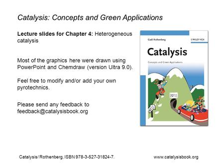 Catalysis/ Rothenberg, ISBN 978-3-527-31824-7. www.catalysisbook.org Catalysis: Concepts and Green Applications Lecture slides for Chapter 4: Heterogeneous.