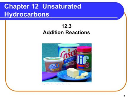 1 Chapter 12 Unsaturated Hydrocarbons 12.3 Addition Reactions.