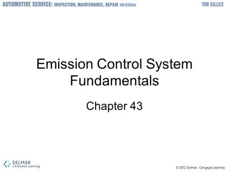 © 2012 Delmar, Cengage Learning Emission Control System Fundamentals Chapter 43.