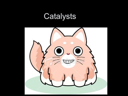 Catalysts. Syllabus Statements C.4.1 Compare the modes of action of homogeneous and heterogeneous catalysts. C.4.2 Outline the advantages and disadvantages.