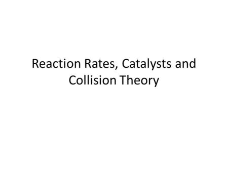 Reaction Rates, Catalysts and Collision Theory. Rates of reaction The rate of a reaction measures how fast it happens. Increased reaction rate means that.