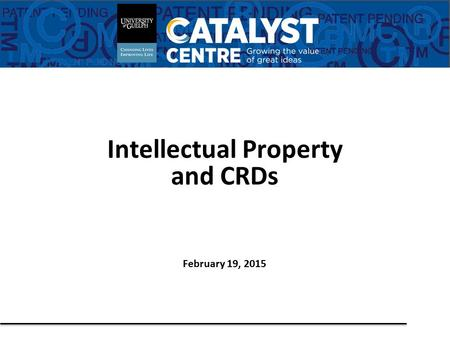 Intellectual Property and CRDs February 19, 2015.