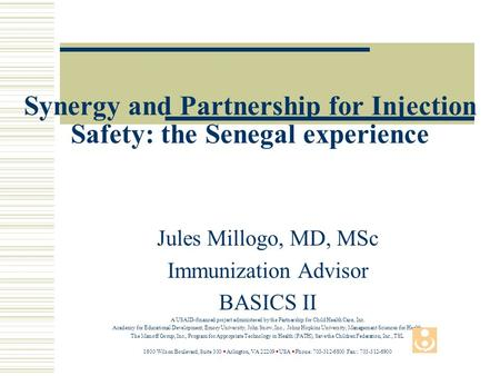 Synergy and Partnership for Injection Safety: the Senegal experience Jules Millogo, MD, MSc Immunization Advisor BASICS II A USAID-financed project administered.