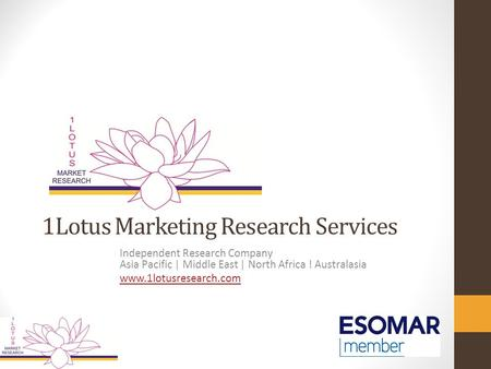 1Lotus Marketing Research Services Independent Research Company Asia Pacific | Middle East | North Africa ! Australasia www.1lotusresearch.com.