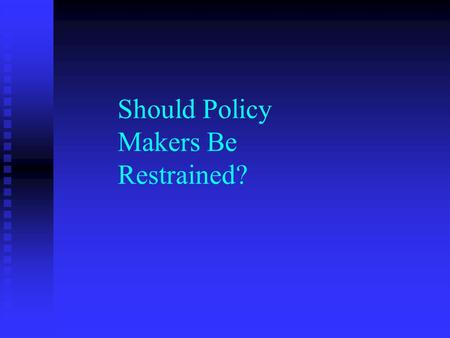 Should Policy Makers Be Restrained?. Is a balanced-budget amendment a good idea?