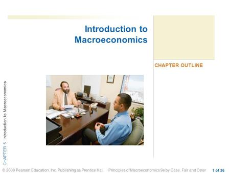 CHAPTER 5 Introduction to Macroeconomics © 2009 Pearson Education, Inc. Publishing as Prentice Hall Principles of Macroeconomics 9e by Case, Fair and Oster.