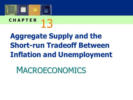 M ACROECONOMICS C H A P T E R Aggregate Supply and the Short-run Tradeoff Between Inflation and Unemployment 13.