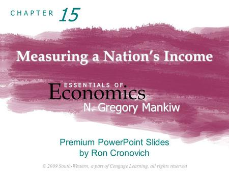 © 2009 South-Western, a part of Cengage Learning, all rights reserved C H A P T E R Measuring a Nation's Income E conomics E S S E N T I A L S O F N. Gregory.