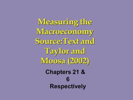 Measuring the Macroeconomy Source:Text and Taylor and Moosa (2002) Chapters 21 & 6 Respectively.