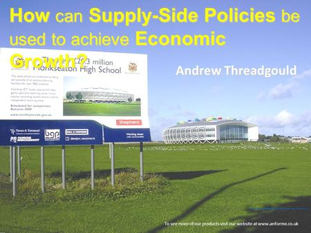 How can Supply-Side Policies be used to achieve Economic Growth? To see more of our products visit our website at www.anforme.co.uk Andrew Threadgould.