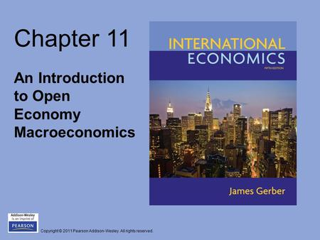 Copyright © 2011 Pearson Addison-Wesley. All rights reserved. Chapter 11 An Introduction to Open Economy Macroeconomics.