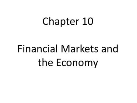 Chapter 10 Financial Markets and the Economy. Financial Markets are markets in which funds accumulated by one group are made available to another group.