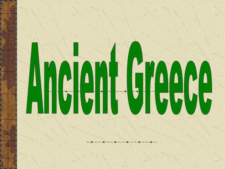 *Greece is a country on the continent of Europe. *Greece is located near the Mediterranean Sea.