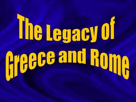 The Legacy of Greece and Rome.