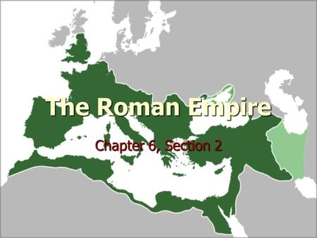 The Roman Empire Chapter 6, Section 2.