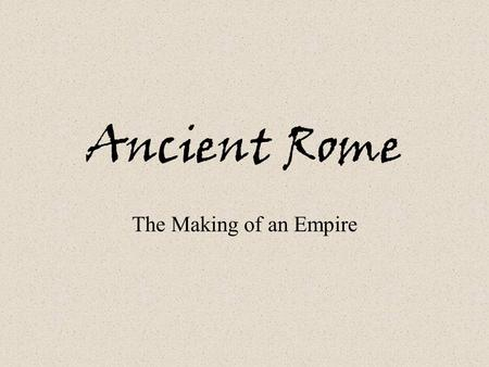 Ancient Rome The Making of an Empire Geography of Rome  Located on the peninsula which today is Italy – das boot  Surrounded by 3 seas- Mediterranean.