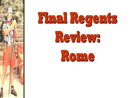 Final Regents Review: Rome.
