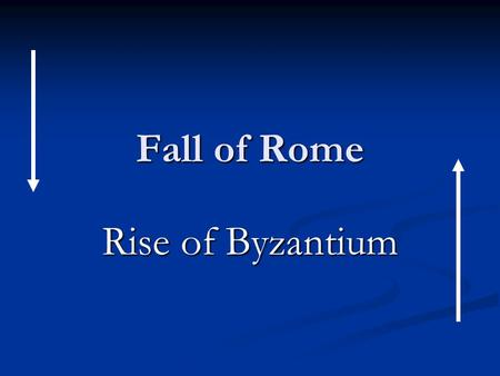 Fall of Rome Rise of Byzantium.