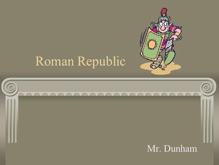 Roman Republic Mr. Dunham. Geography Rome is located on the peninsula of Italy. The Mediterranean Sea provides transportation and food. Italy provides.