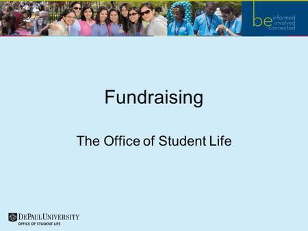Fundraising The Office of Student Life. Why Fundraise? Fundraising is a great way for your student organization to get your name out there, increase your.