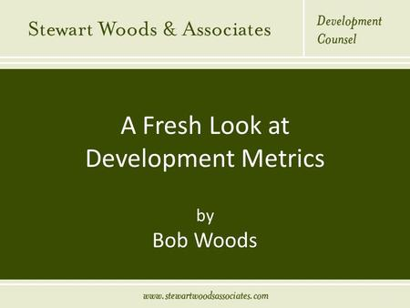 A Fresh Look at Development Metrics by Bob Woods 1.