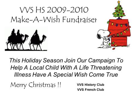 VVS HS 2009-2010 Make-A-Wish Fundraiser This Holiday Season Join Our Campaign To Help A Local Child With A Life Threatening Illness Have A Special Wish.