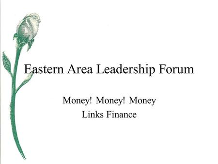 Eastern Area Leadership Forum Money! Money! Money Links Finance.