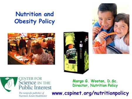 Www.cspinet.org/nutritionpolicy Margo G. Wootan, D.Sc. Director, Nutrition Policy Nutrition and Obesity Policy.