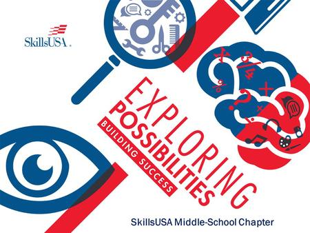 SkillsUSA Middle-School Chapter. Why You Need SkillsUSA For Student Success SkillsUSA ensures students are ready to excel in the workplace and as leaders.