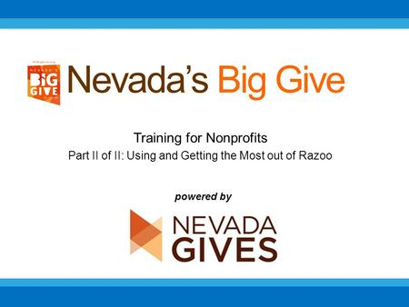 Training for Nonprofits Part II of II: Using and Getting the Most out of Razoo Nevada's Big Give powered by.