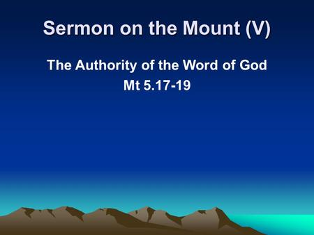 Sermon on the Mount (V) The Authority of the Word of God Mt 5.17-19.