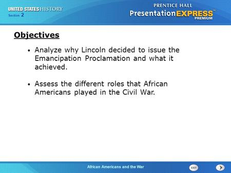 Section 2 African Americans and the War Analyze why Lincoln decided to issue the Emancipation Proclamation and what it achieved. Assess the different roles.