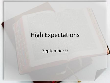 High Expectations September 9. Think About It … What are your expectations as a customer in a restaurant? We all have expectations of one another and.