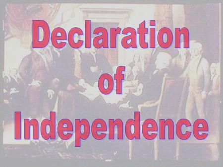 "PARTS OF THE DECLARATION Preamble –""–""When in the course of human events…"" Declaration of Rights –""–""We hold these truths to be self-evident"" List of."